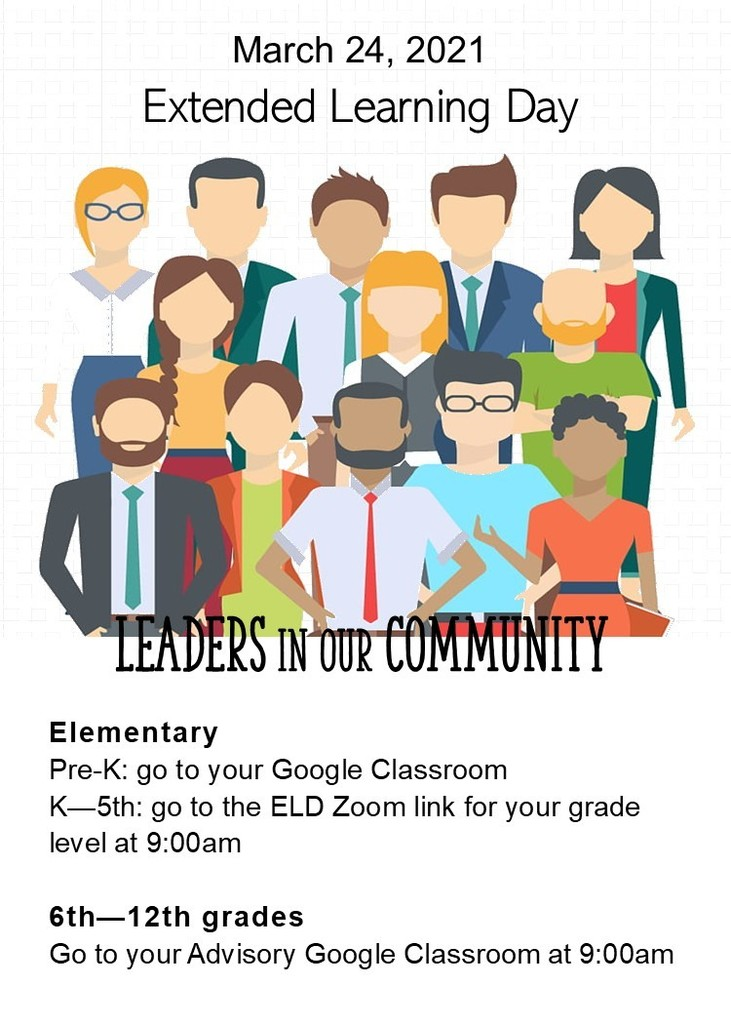 "Image Description, Advertisement for the March 24, 2021 Extended Learning Day. Theme is ""Leaders in our Community."" Students, refer to your google classrooms for more information."